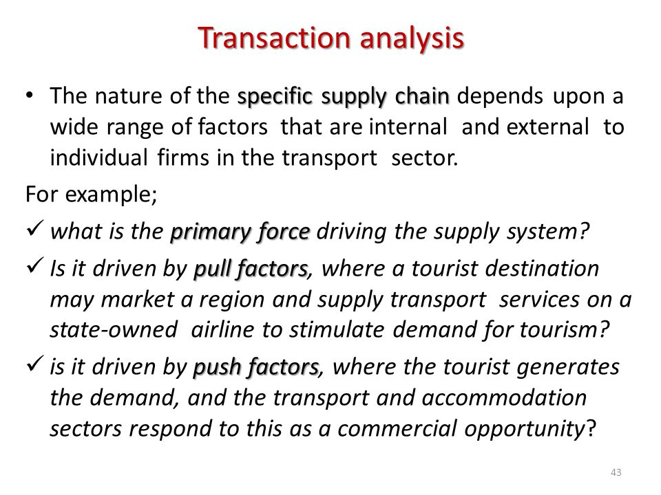 Transaction analysis specific supply chain The nature of the specific supply chain depends upon a wide range of factors that are internal and external