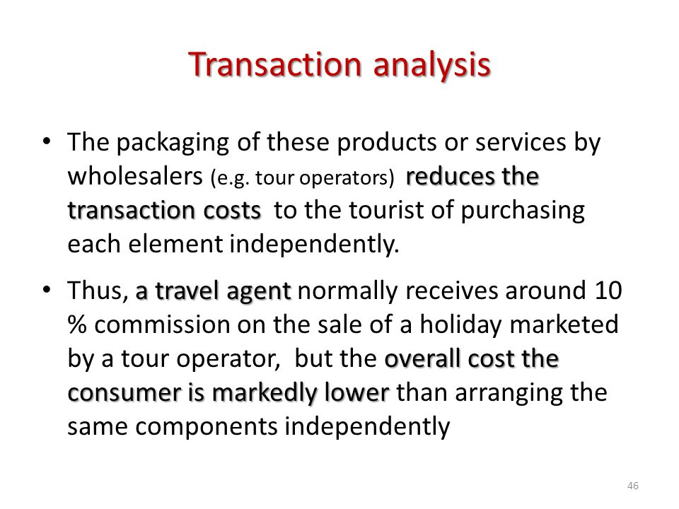 reduces the transaction costs The packaging of these products or services by wholesalers (e.g. tour operators) reduces the transaction costs to the to