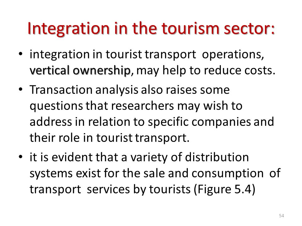 vertical ownership integration in tourist transport operations, vertical ownership, may help to reduce costs. Transaction analysis also raises some qu