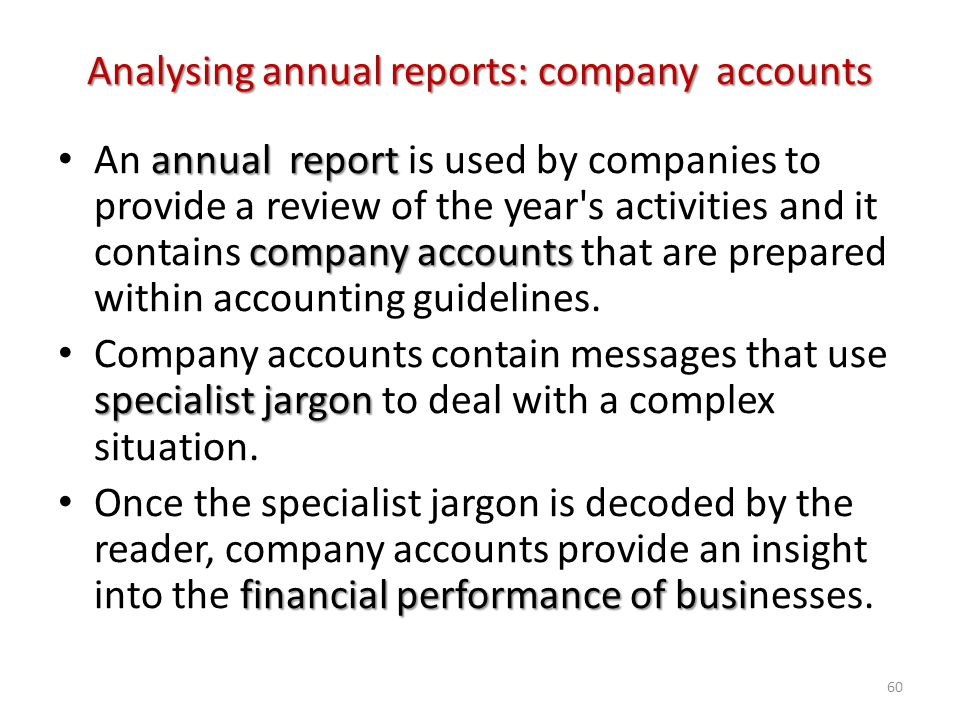 Analysing annual reports: company accounts annual report company accounts An annual report is used by companies to provide a review of the year's acti