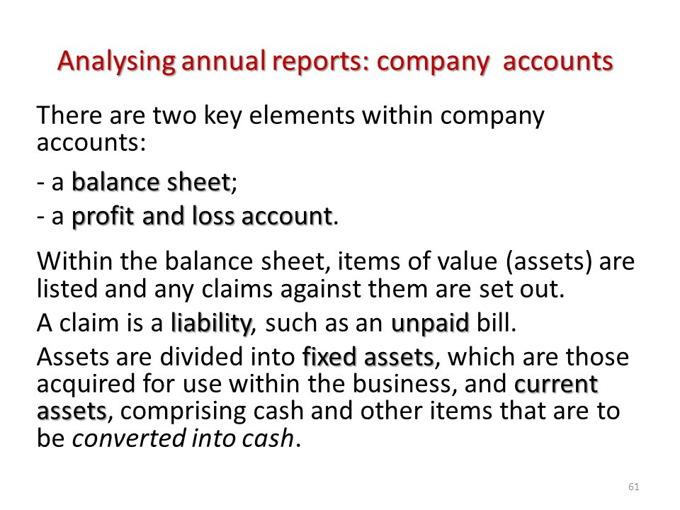 There are two key elements within company accounts: balance sheet - a balance sheet; profit and loss account - a profit and loss account. Within the b