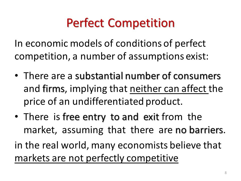 Perfect Competition In economic models of conditions of perfect competition, a number of assumptions exist: substantial number of consumers firms Ther