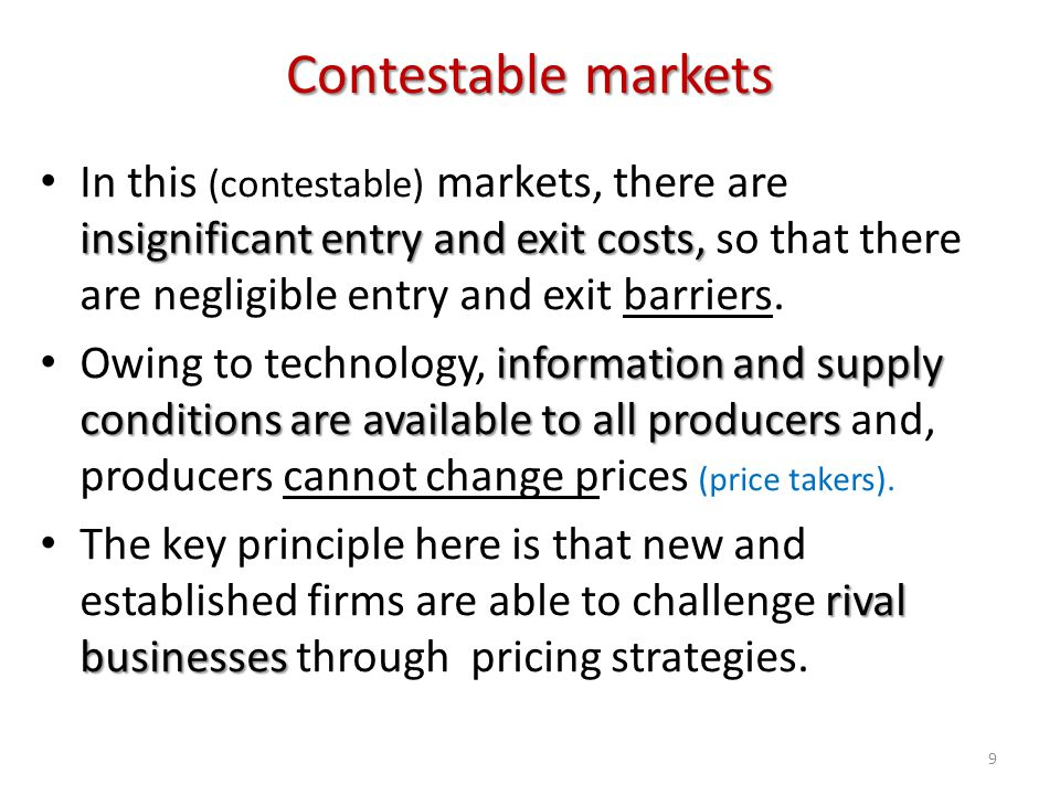 Contestable markets insignificant entry and exit costs, In this (contestable) markets, there are insignificant entry and exit costs, so that there are