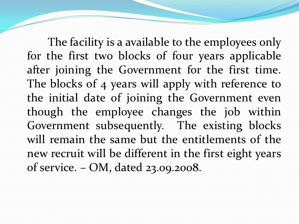 The facility is a available to the employees only for the first two blocks of four years applicable after joining the Government for the first time. T