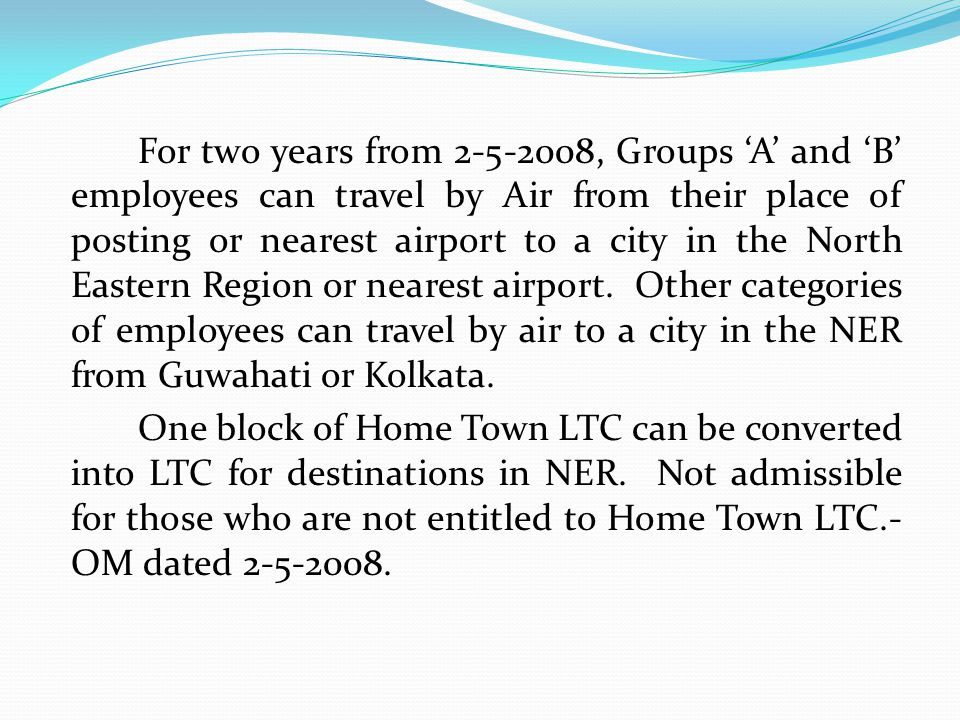 For two years from 2-5-2008, Groups A and B employees can travel by Air from their place of posting or nearest airport to a city in the North Eastern