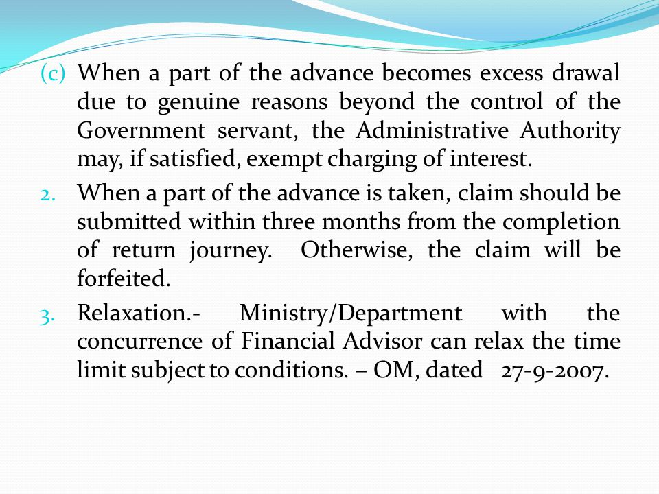 (c) When a part of the advance becomes excess drawal due to genuine reasons beyond the control of the Government servant, the Administrative Authority