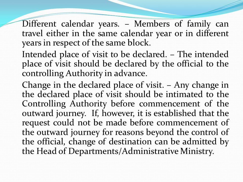 Different calendar years. – Members of family can travel either in the same calendar year or in different years in respect of the same block. Intended
