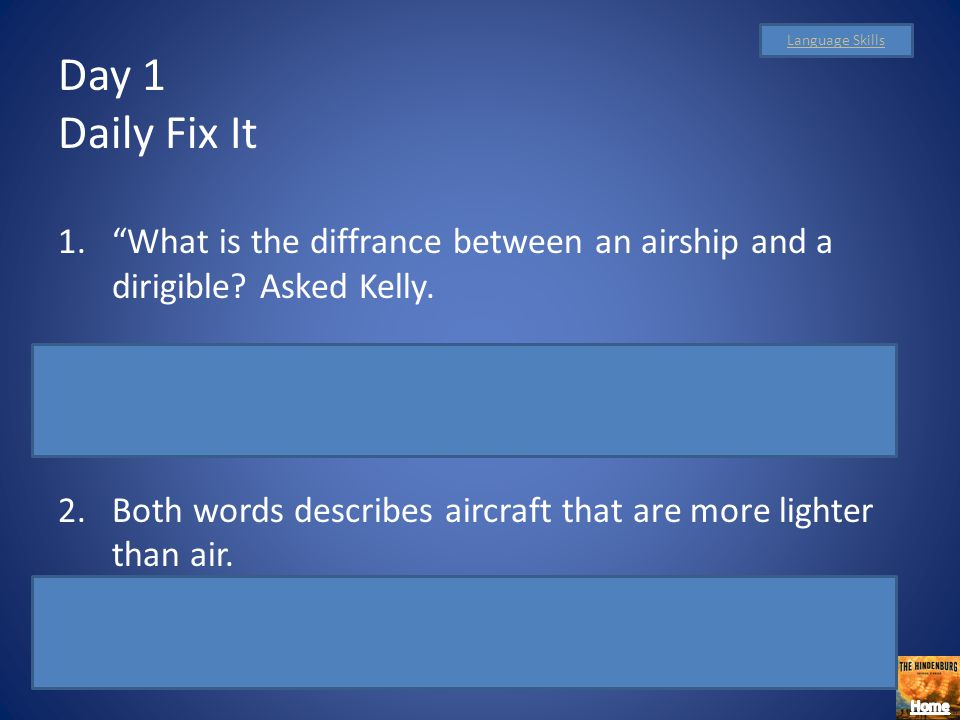 Day 1 Daily Fix It 1.What is the diffrance between an airship and a dirigible.