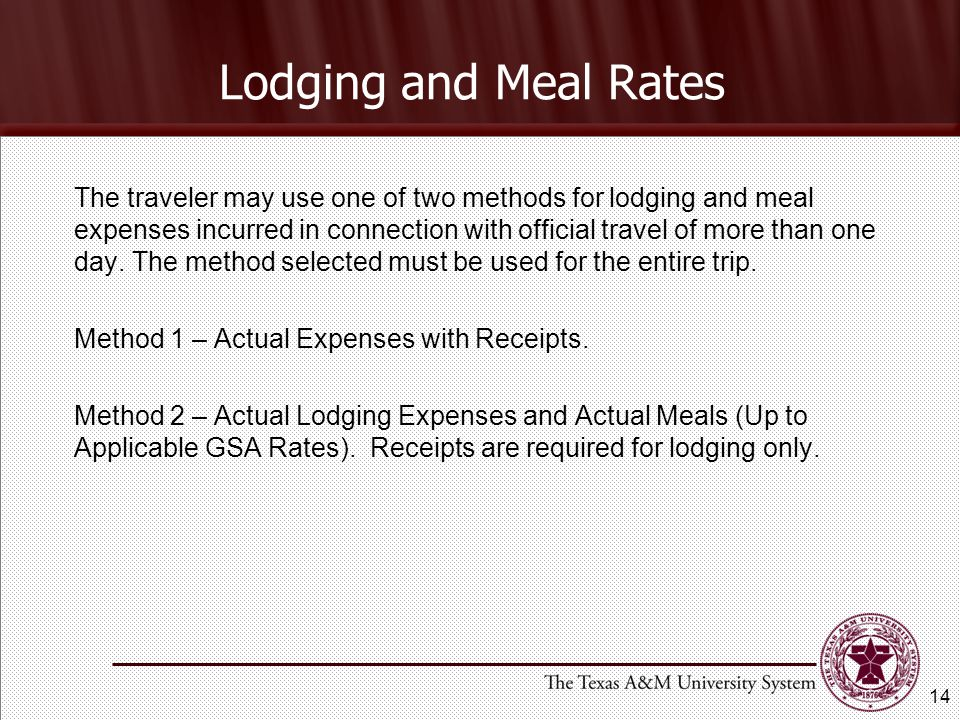 Lodging and Meal Rates The traveler may use one of two methods for lodging and meal expenses incurred in connection with official travel of more than one day.
