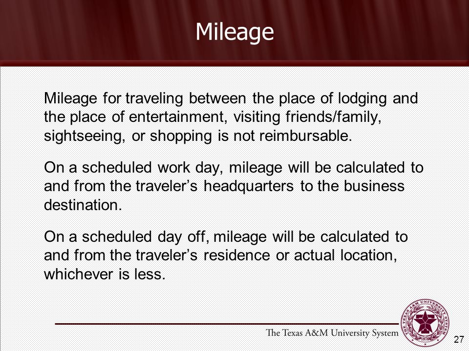 Mileage for traveling between the place of lodging and the place of entertainment, visiting friends/family, sightseeing, or shopping is not reimbursable.
