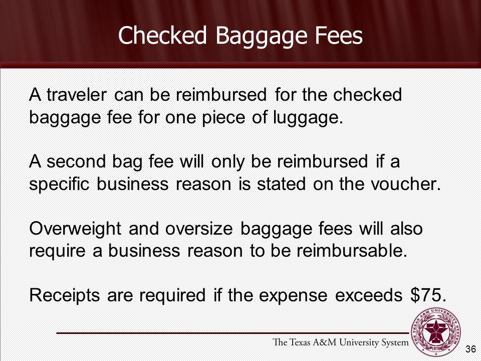 A traveler can be reimbursed for the checked baggage fee for one piece of luggage.