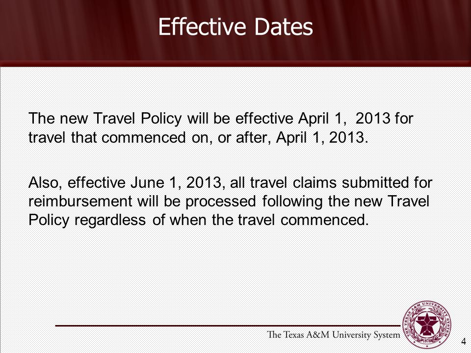 Effective Dates The new Travel Policy will be effective April 1, 2013 for travel that commenced on, or after, April 1, 2013.