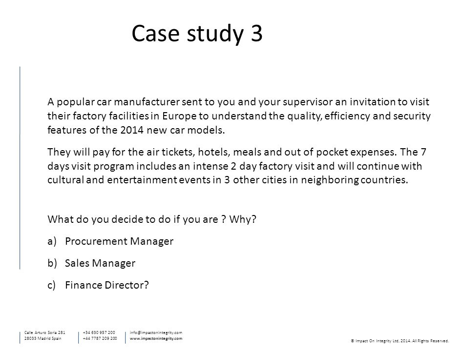 Case study 3 Calle Arturo Soria 281 28033 Madrid Spain +34 630 957 200 +44 7787 209 200 info@impactonintegrity.com www.impactonintegrity.com © Impact On Integrity Ltd, 2014.