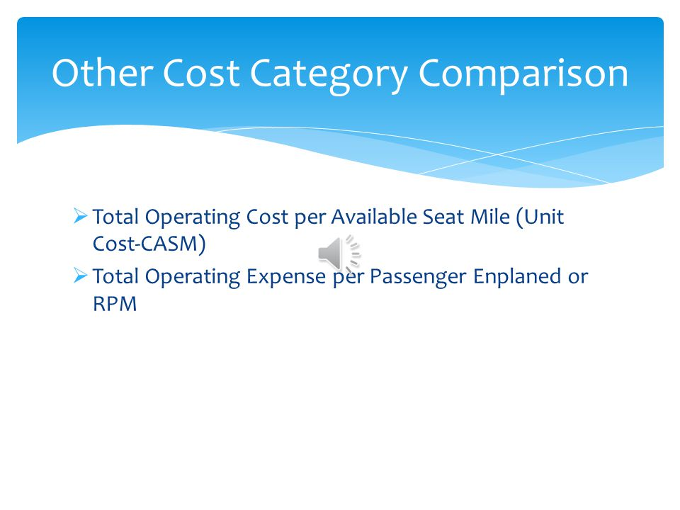 Passenger Service Cost Reported per revenue passenger kilometer (RPK) Promotion and Sales Costs Reported as a percentage of revenue, responsible for t