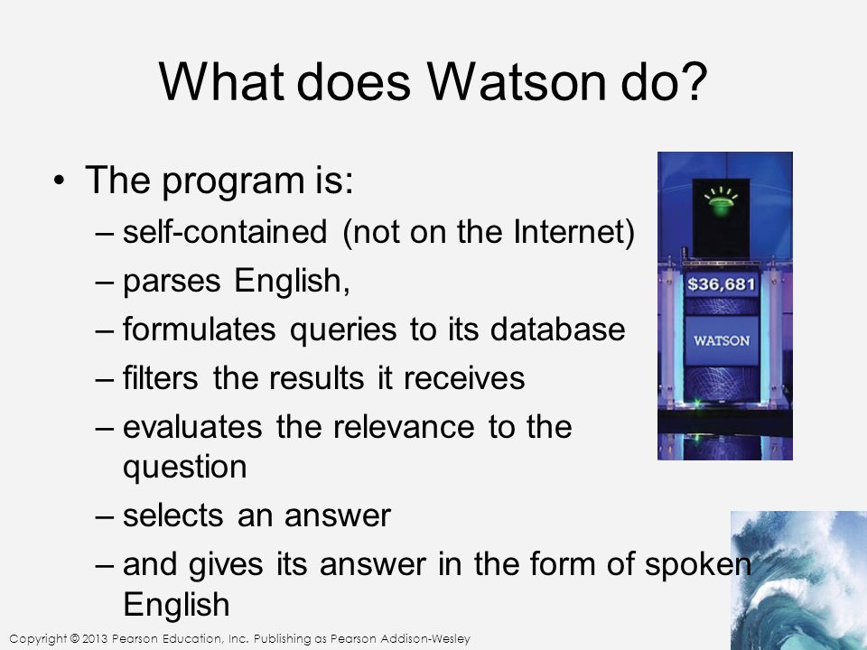 Copyright © 2013 Pearson Education, Inc. Publishing as Pearson Addison-Wesley What does Watson do.