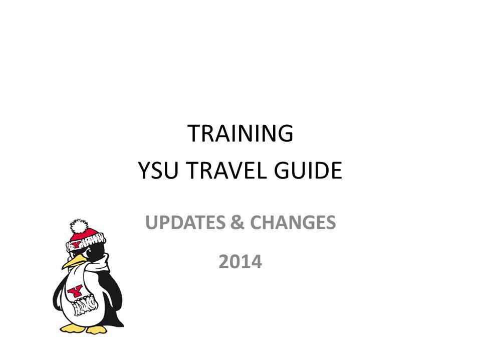 TRAINING YSU TRAVEL GUIDE UPDATES & CHANGES 2014
