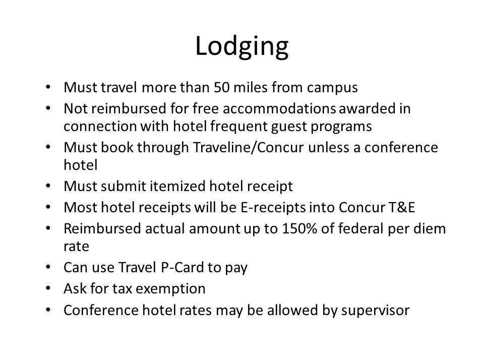 Lodging Must travel more than 50 miles from campus Not reimbursed for free accommodations awarded in connection with hotel frequent guest programs Mus