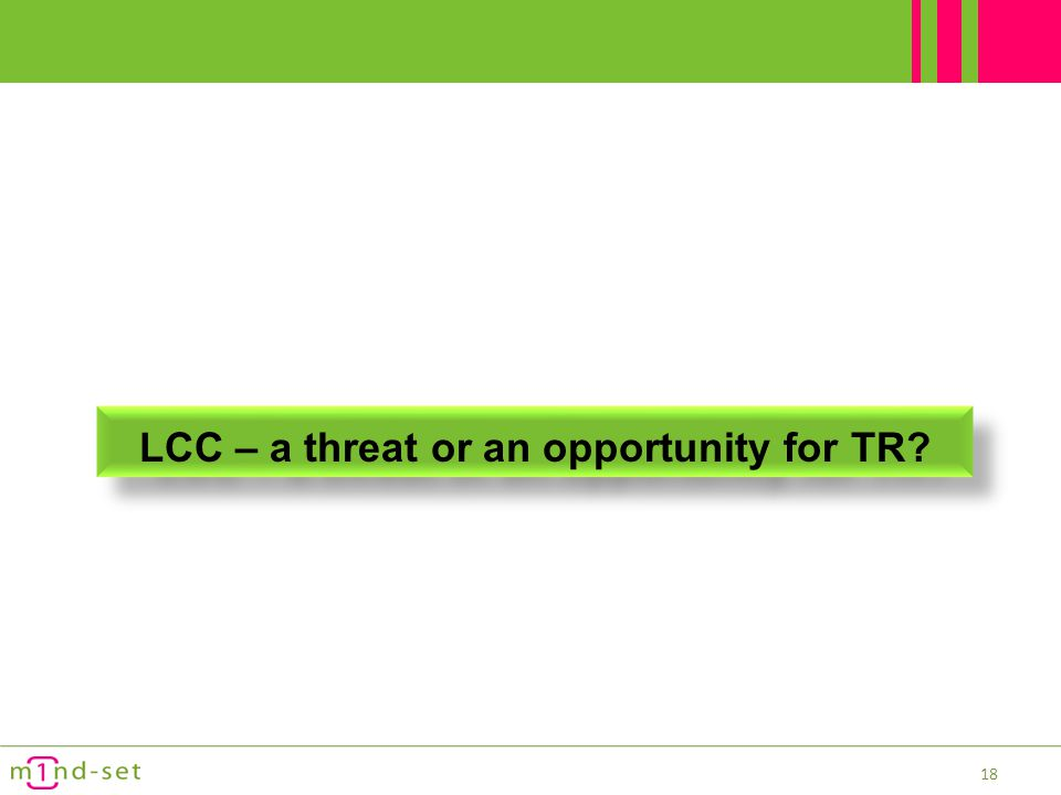 LCC – a threat or an opportunity LCC concept started 40 years ago and is growing and growing… LCC carrier shares will continuously increase, not only intra- regional, but also inter-regional.