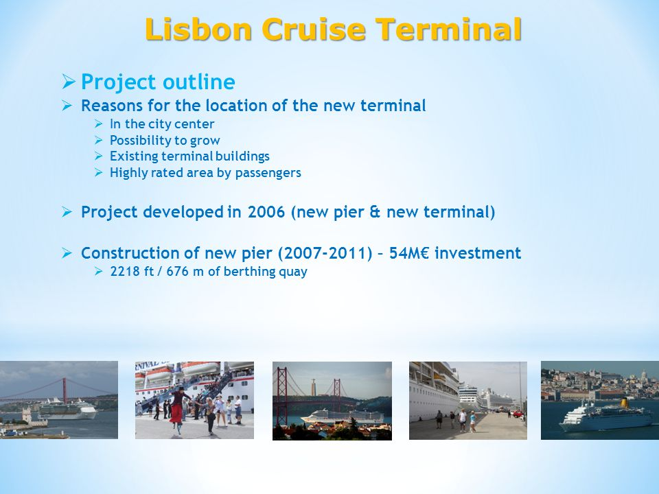 Lisbon Cruise Terminal Project outline Reasons for the location of the new terminal In the city center Possibility to grow Existing terminal buildings