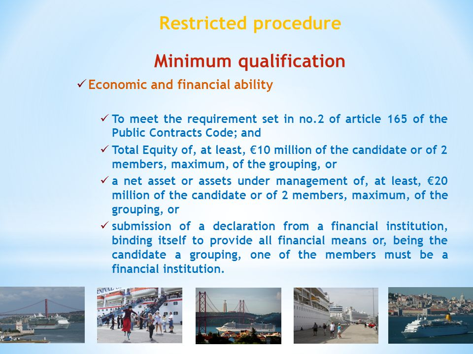 Restricted procedure Minimum qualification Economic and financial ability To meet the requirement set in no.2 of article 165 of the Public Contracts C