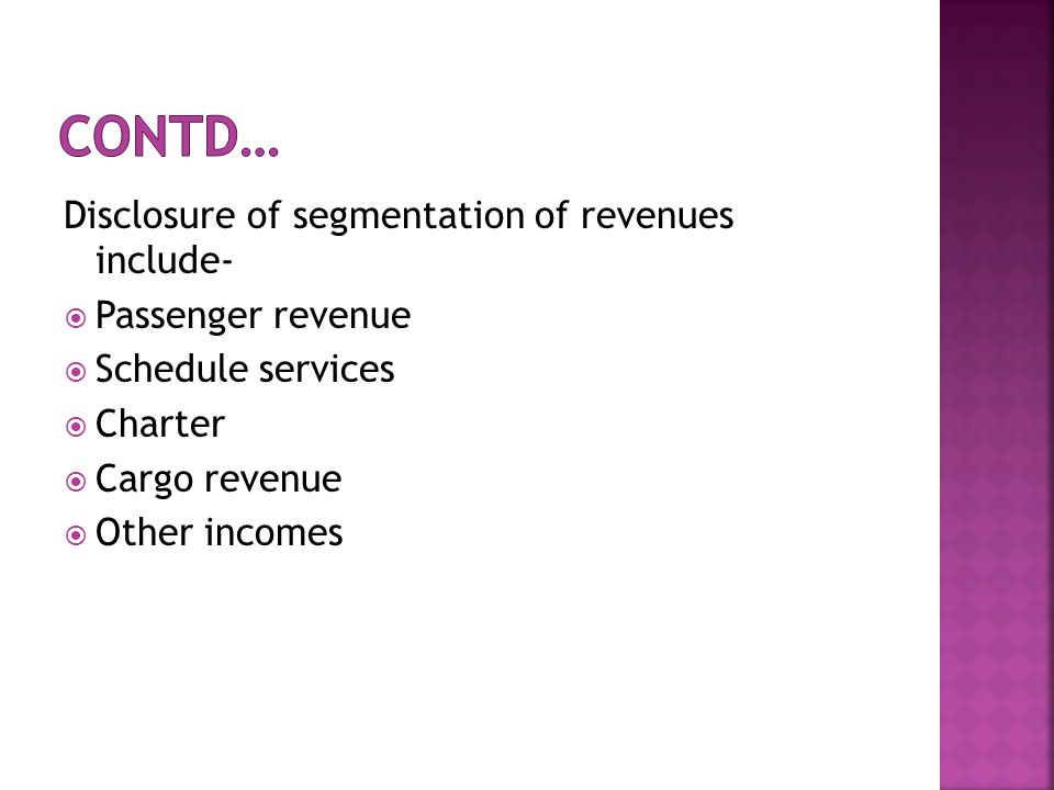 Disclosure of segmentation of revenues include- Passenger revenue Schedule services Charter Cargo revenue Other incomes