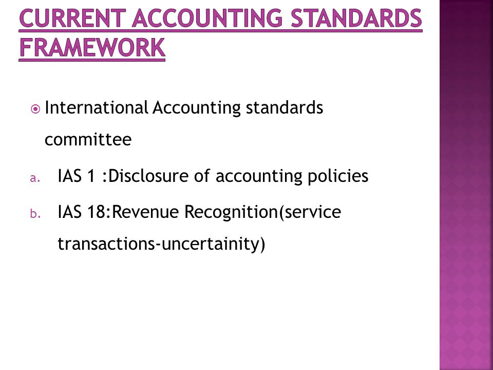 International Accounting standards committee a. IAS 1 :Disclosure of accounting policies b.