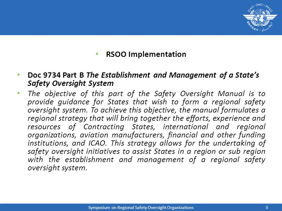 3 RSOO Implementation Doc 9734 Part B The Establishment and Management of a States Safety Oversight System The objective of this part of the Safety Oversight Manual is to provide guidance for States that wish to form a regional safety oversight system.