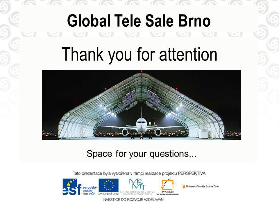 Global Tele Sale Brno Thank you for attention Space for your questions...