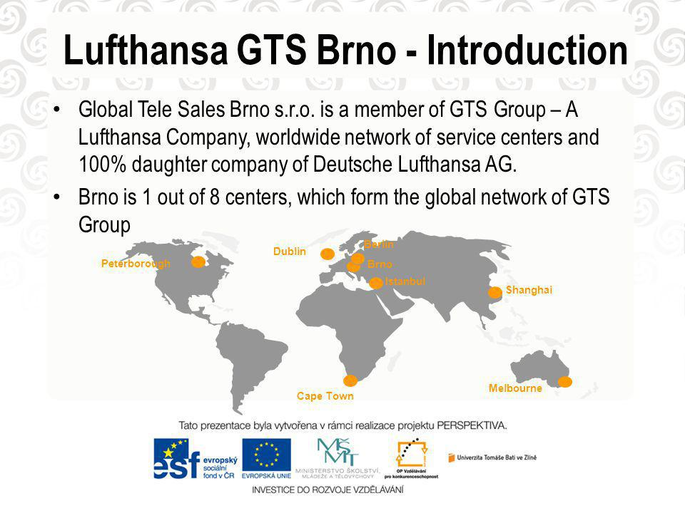 Lufthansa GTS Brno - Introduction Global Tele Sales Brno s.r.o. is a member of GTS Group – A Lufthansa Company, worldwide network of service centers a