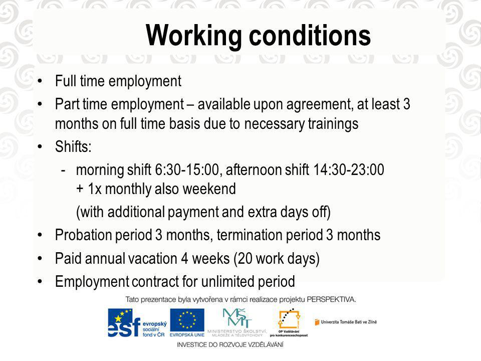 Working conditions Full time employment Part time employment – available upon agreement, at least 3 months on full time basis due to necessary trainin
