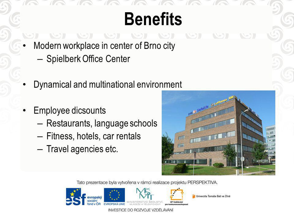 Benefits Modern workplace in center of Brno city – Spielberk Office Center Dynamical and multinational environment Employee dicsounts – Restaurants, l