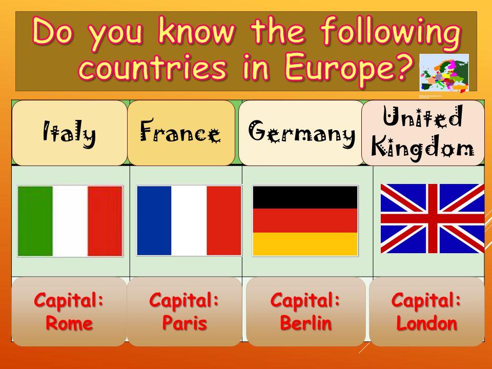 Capital: Rome Capital: London Capital: Paris Capital: Berlin ItalyFranceGermany United Kingdom