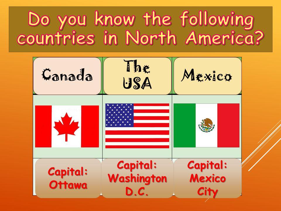 Capital: Ottawa Capital: Washington D.C. Capital: Mexico City Canada The USA Mexico
