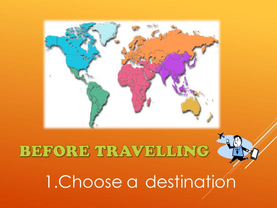 1.Choose a ___________ destination