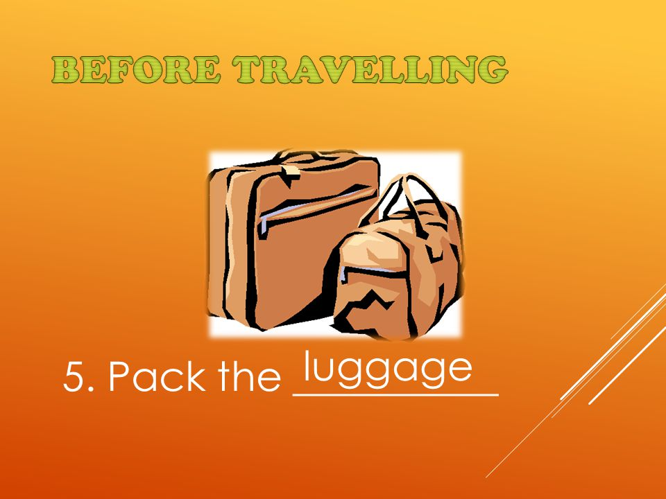 5. Pack the __________ luggage