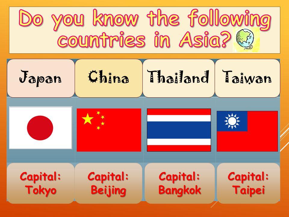 Capital: Tokyo Capital: Taipei Capital: Beijing Capital: Bangkok JapanChinaThailandTaiwan