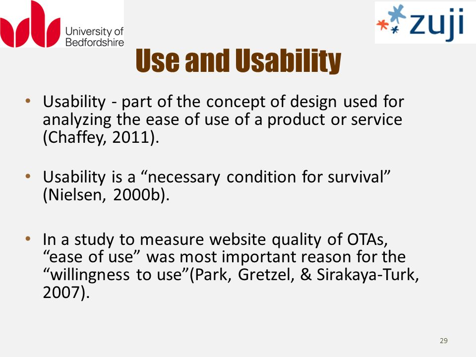 Use and Usability 29 Usability - part of the concept of design used for analyzing the ease of use of a product or service (Chaffey, 2011).