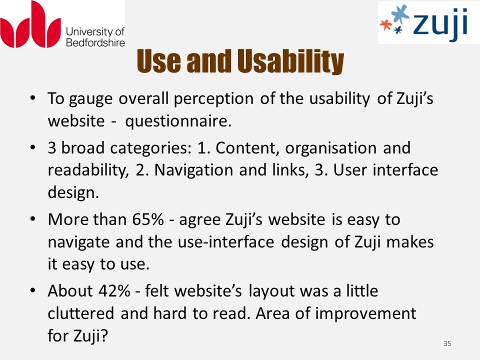 Use and Usability 35 To gauge overall perception of the usability of Zujis website - questionnaire.