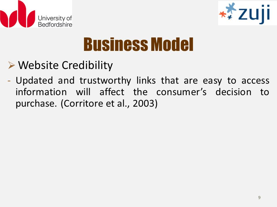 Business Model 9 Website Credibility -Updated and trustworthy links that are easy to access information will affect the consumers decision to purchase.