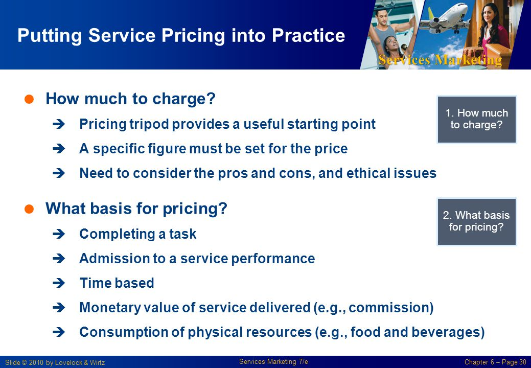 Services Marketing Slide © 2010 by Lovelock & Wirtz Services Marketing 7/e Chapter 6 – Page 30 Putting Service Pricing into Practice How much to charg