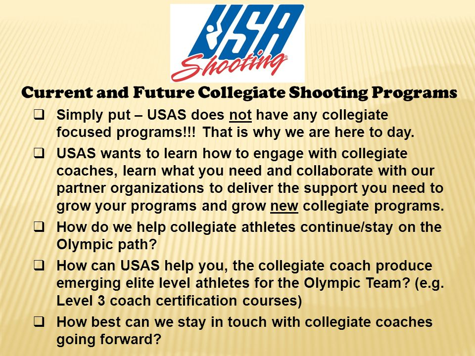 Current and Future Collegiate Shooting Programs Simply put – USAS does not have any collegiate focused programs!!.