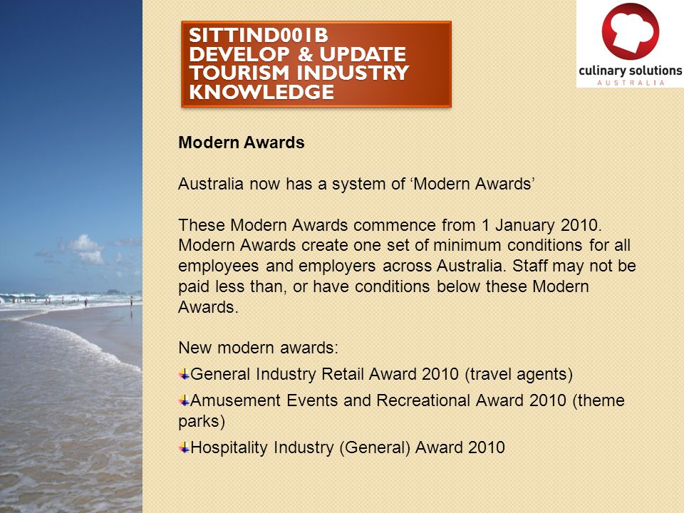 SITTIND001B DEVELOP & UPDATE TOURISM INDUSTRY KNOWLEDGE Modern Awards Australia now has a system of Modern Awards These Modern Awards commence from 1