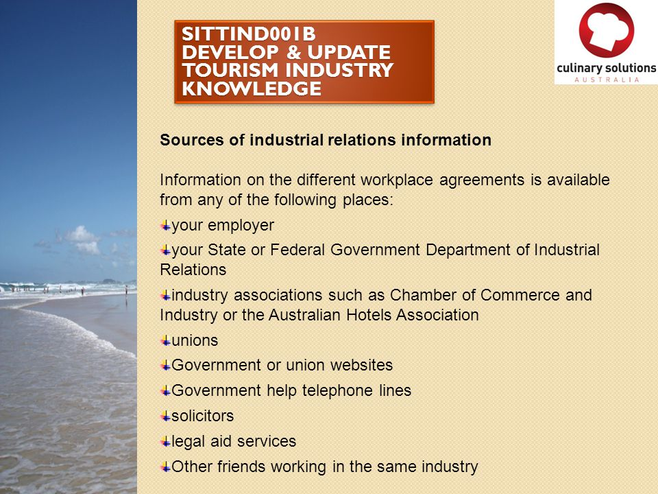 SITTIND001B DEVELOP & UPDATE TOURISM INDUSTRY KNOWLEDGE Sources of industrial relations information Information on the different workplace agreements