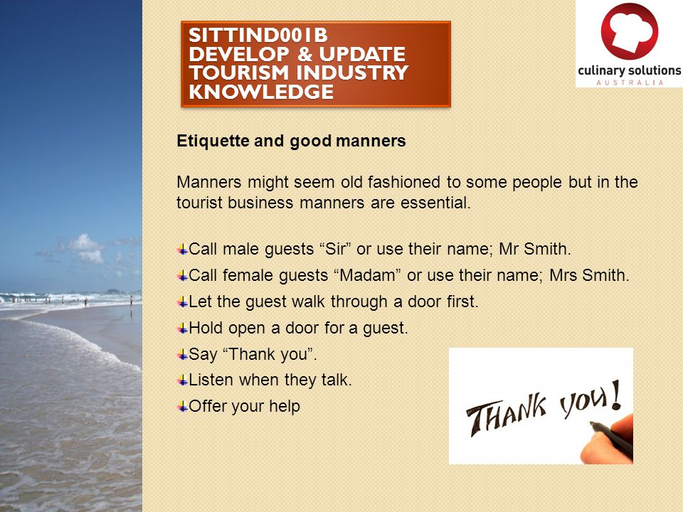 SITTIND001B DEVELOP & UPDATE TOURISM INDUSTRY KNOWLEDGE Etiquette and good manners Manners might seem old fashioned to some people but in the tourist