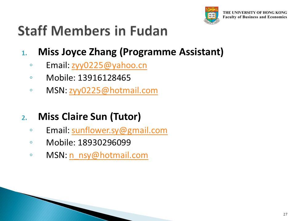 1. Miss Joyce Zhang (Programme Assistant) Email: zyy0225@yahoo.cnzyy0225@yahoo.cn Mobile: 13916128465 MSN: zyy0225@hotmail.comzyy0225@hotmail.com 2. M