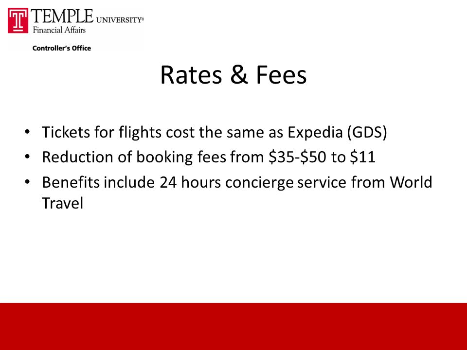 Rates & Fees Tickets for flights cost the same as Expedia (GDS) Reduction of booking fees from $35-$50 to $11 Benefits include 24 hours concierge service from World Travel