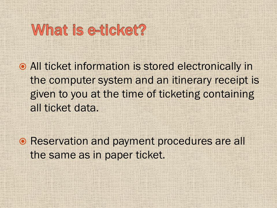 All ticket information is stored electronically in the computer system and an itinerary receipt is given to you at the time of ticketing containing all ticket data.