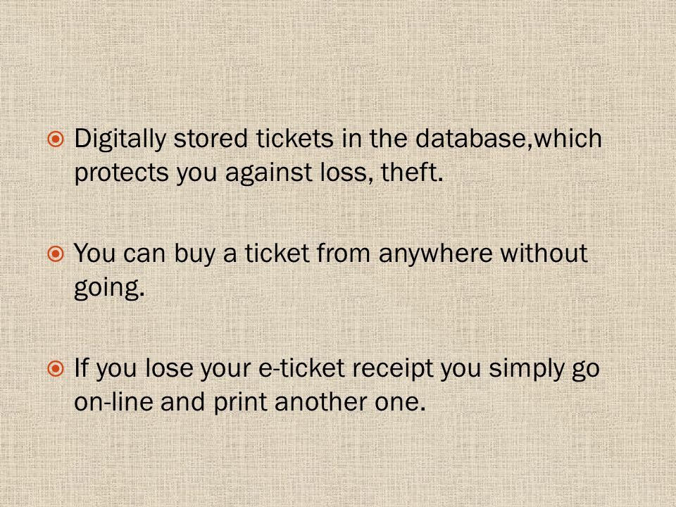 Digitally stored tickets in the database,which protects you against loss, theft.