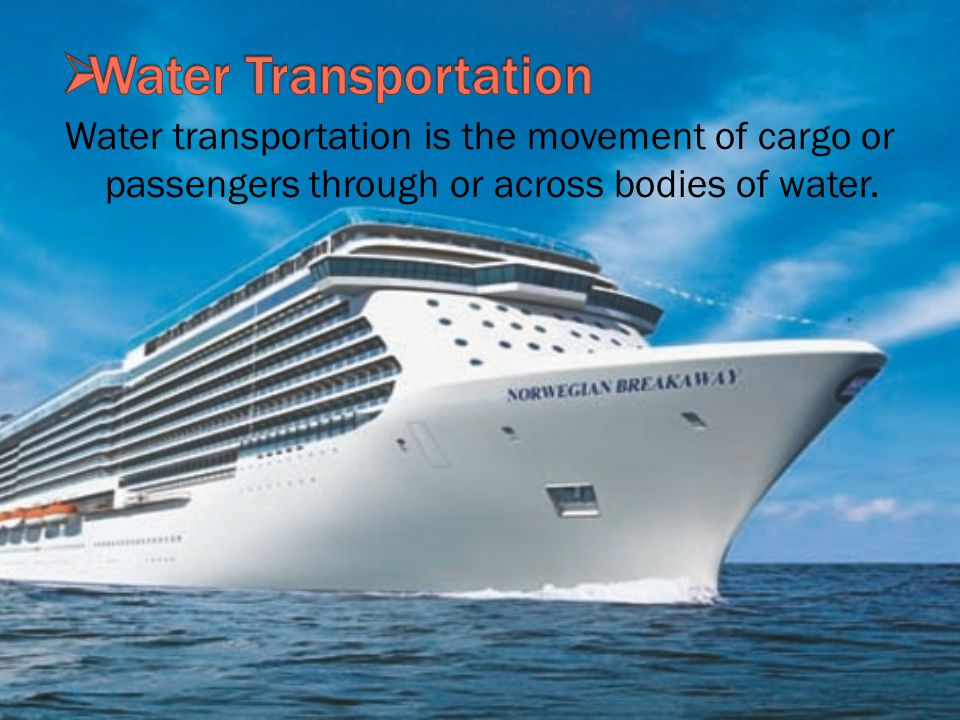 Water transportation is the movement of cargo or passengers through or across bodies of water.