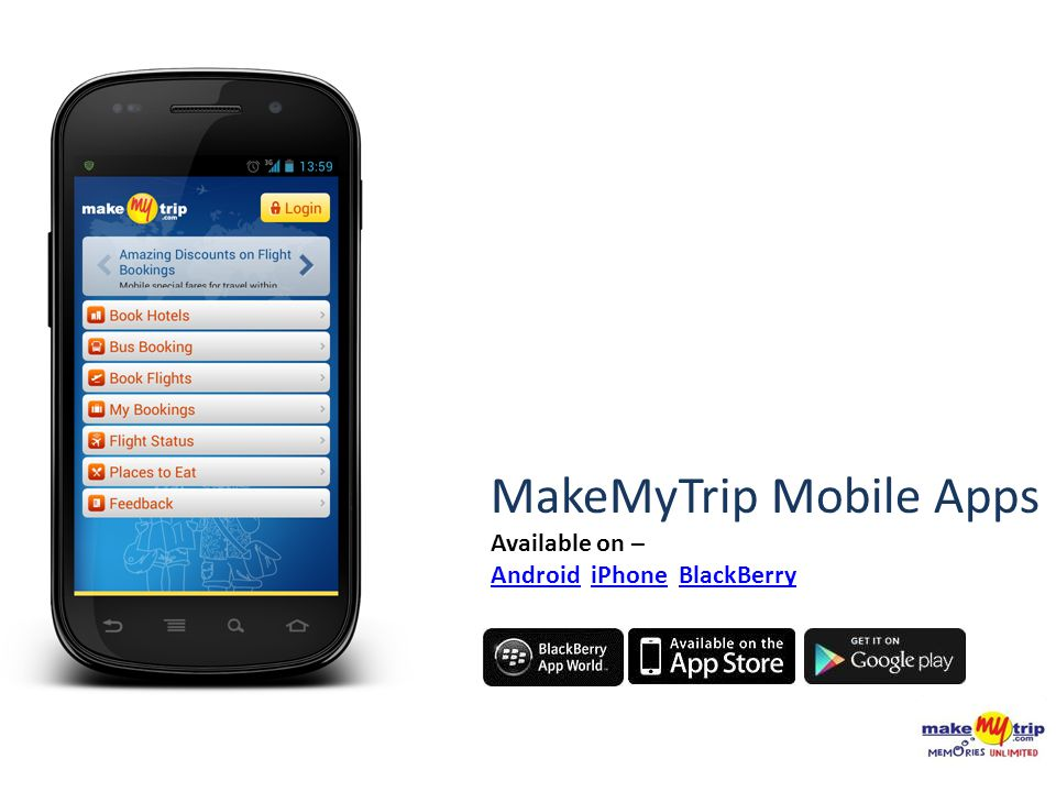MakeMyTrip Mobile Apps Available on – AndroidAndroid iPhone BlackBerryiPhoneBlackBerry